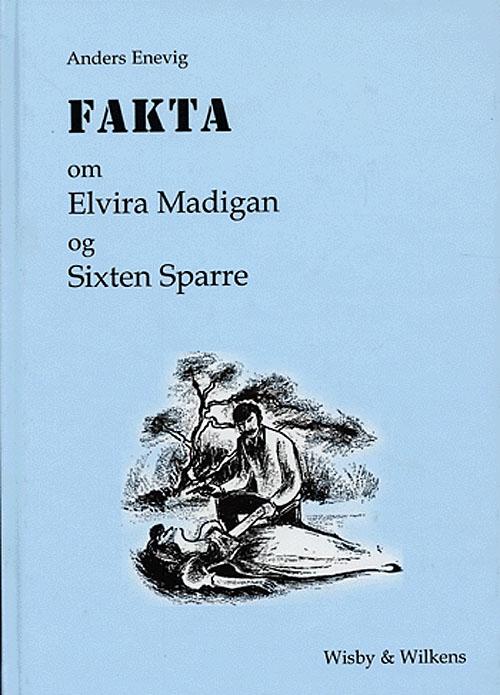 Image of Fakta om Elvira Madigan og Sixten Sparre (Bog)