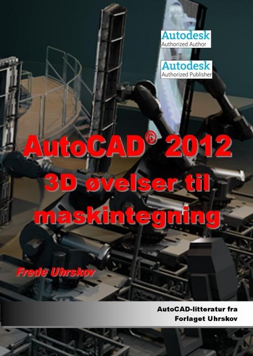Image of   AutoCAD 2012 3D øvelser til maskintegning (Bog)