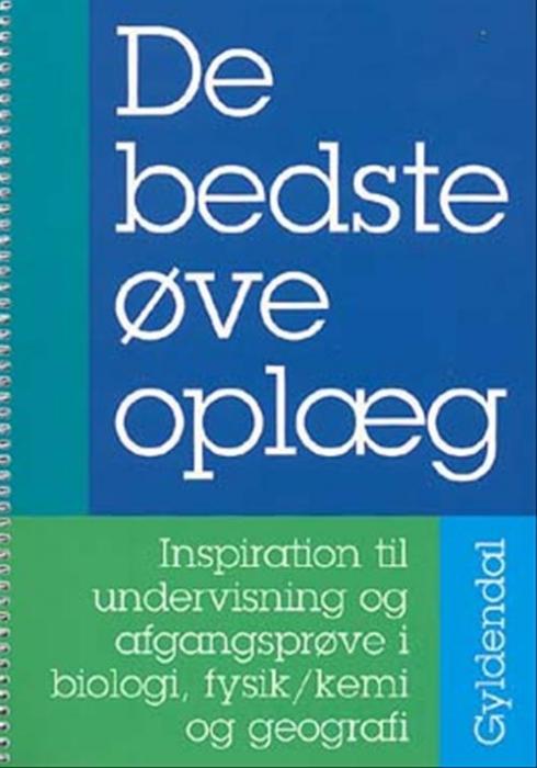 Image of De bedste øveoplæg - Inspiration til undervisning og afgangsprøve i biologi, fysik/kemi og geografi (Bog)