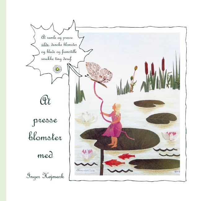 Image of   At presse blomster med Inger Højmark (Bog)
