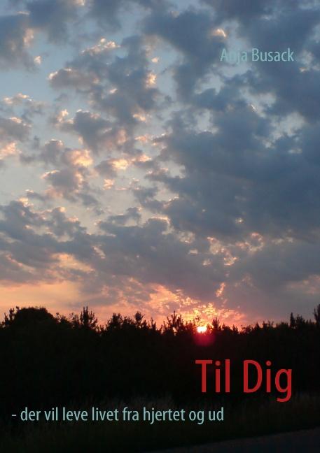 Image of Til Dig - der vil leve livet fra hjertet og ud (Bog)