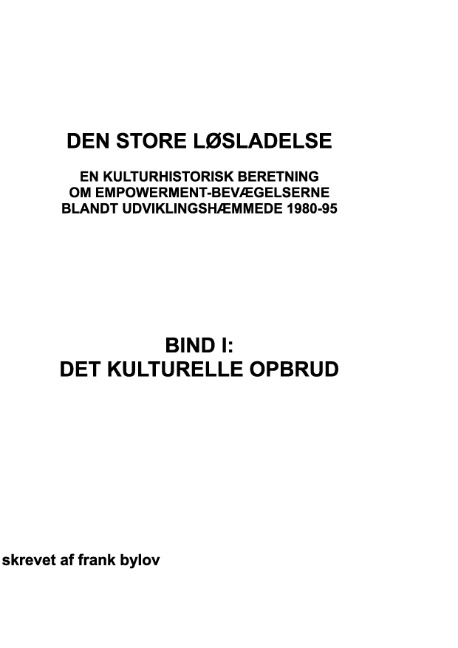 Den store løsladelse  - En kulturhistorisk beretning om empowerment-bevægelserne blandt udviklingshæmmende 1980-95 (Bog)