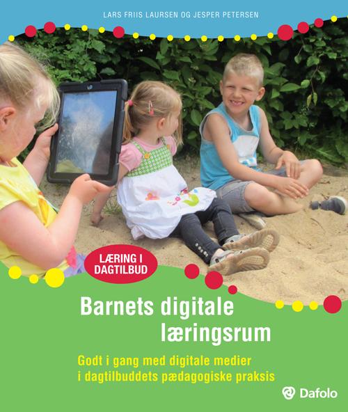 Image of   Barnets digitale læringsrum Godt i gang med digitale medier i dagtilbuddets pædagogiske praksis (inkl. hjemmeside) (Bog)