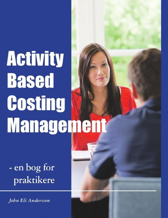 Image of   Activity Based Costing Management - en bog for praktikere (Bog)