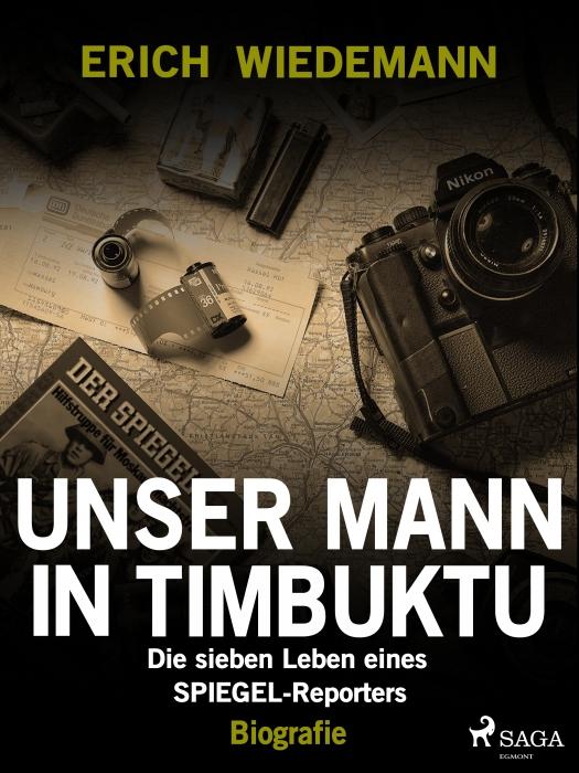 Unser Mann in Timbuktu: Die sieben Leben eines SPIEGEL-Reporters (E-bog)
