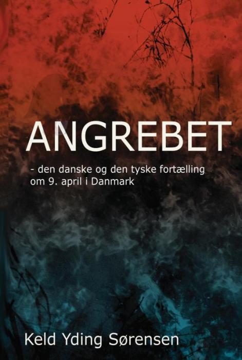 Angrebet - Den danske og den tyske fortælling om 9. april 1940 i Danmark (Bog)