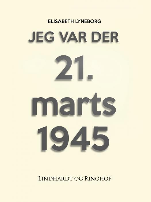 Jeg var der! 21. marts 1945 (E-bog)