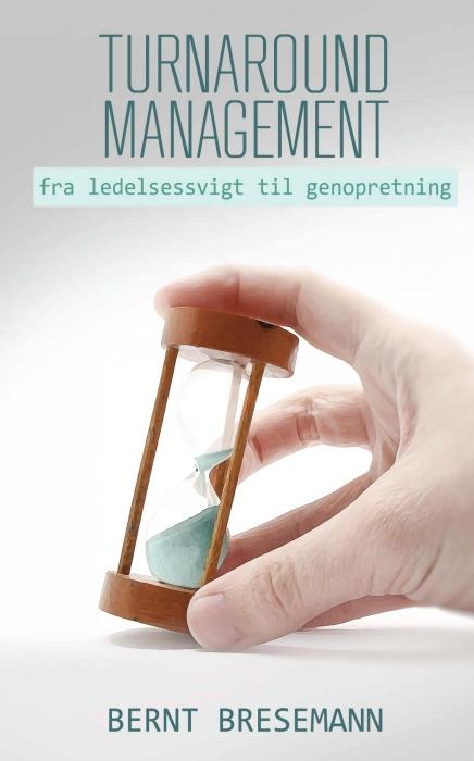 Turnaround Management  -  fra ledelsessvigt til genopretning (Bog)