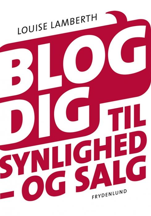 Blog dig til synlighed  -  og salg (Bog)