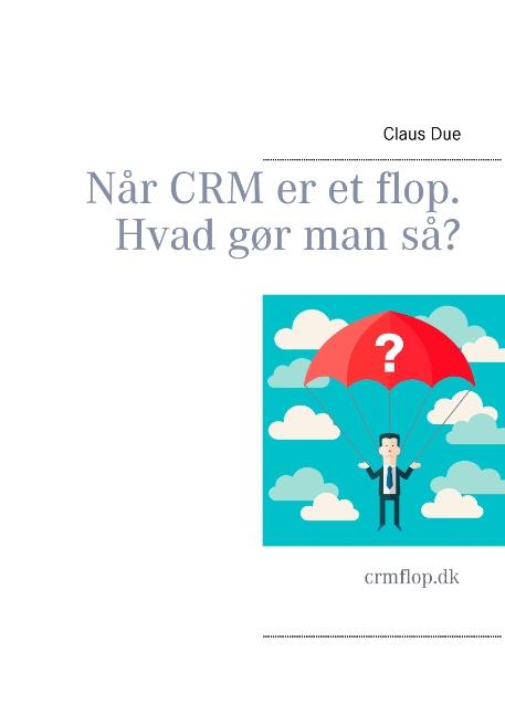 Når CRM er et flop. Hvad gør man så? (Bog)