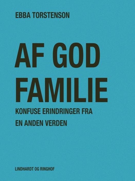 Image of   Af god familie: Konfuse erindringer fra en anden verden (E-bog)