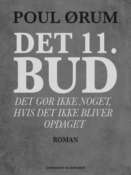 Det 11. bud: Det gør ikke noget, hvis det ikke bliver opdaget (E-bog)