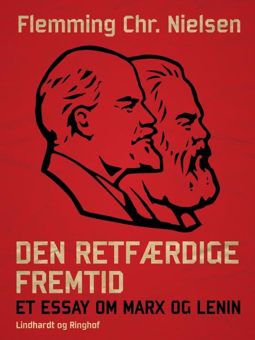 Den retfærdige fremtid. Et essay om Marx og Lenin (E-bog)