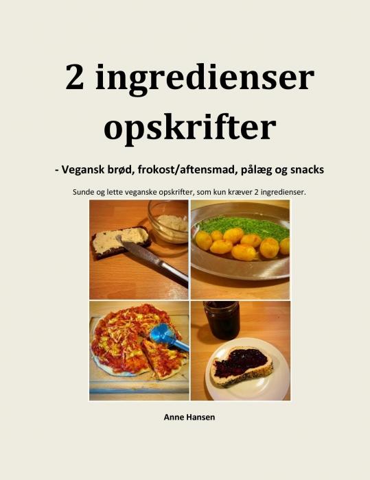 Image of 2 ingredienser opskrifter - veganske brød, frokost/aftensmad, pålæg og snacks (Bog)
