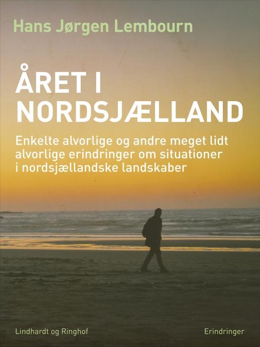 Image of   Året i Nordsjælland. Enkelte alvorlige og andre meget lidt alvorlige erindringer om situationer i nordsjællandske landskaber (E-bog)