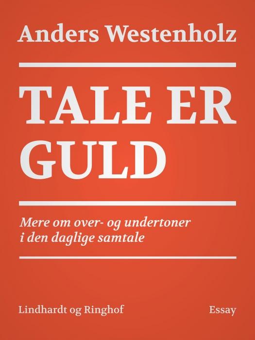 Image of Tale er guld: Mere om over- og undertoner i den daglige samtale (E-bog)