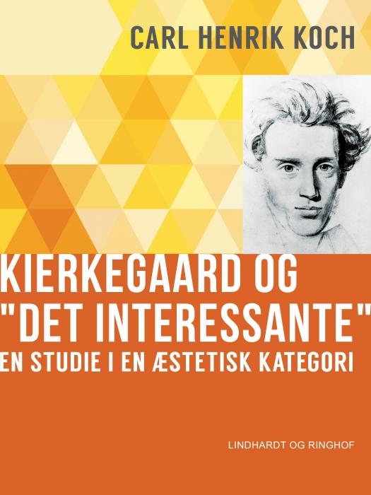 """Kierkegaard og """"Det interessante"""". En studie i en æstetisk kategori (E-bog)"""