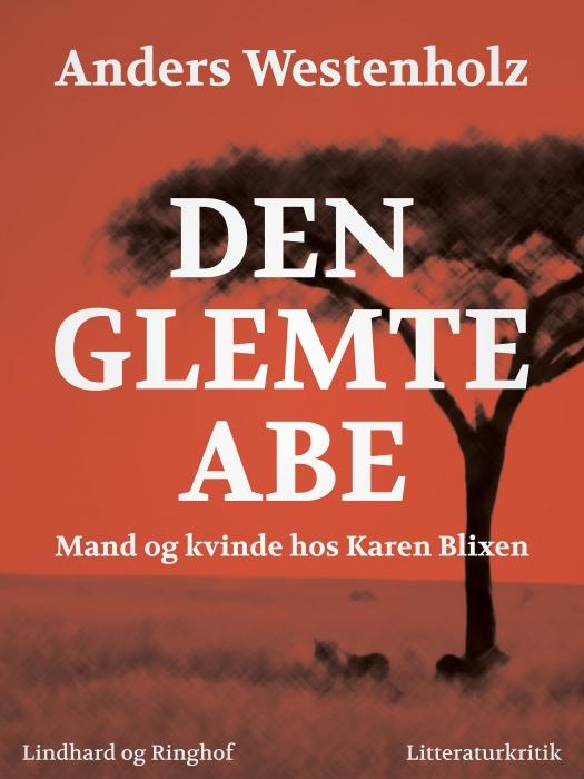Image of Den glemte abe: Mand og kvinde hos Karen Blixen (E-bog)