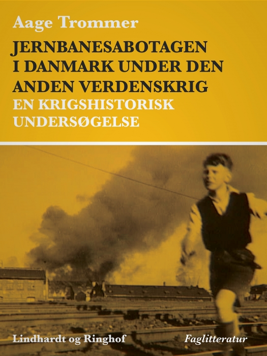 Image of Jernbanesabotagen i Danmark under den anden verdenskrig. En krigshistorisk undersøgelse (E-bog)
