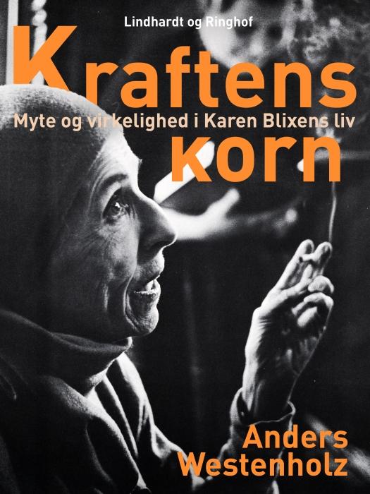 Image of Kraftens korn: Myte og virkelighed i Karen Blixens liv (E-bog)