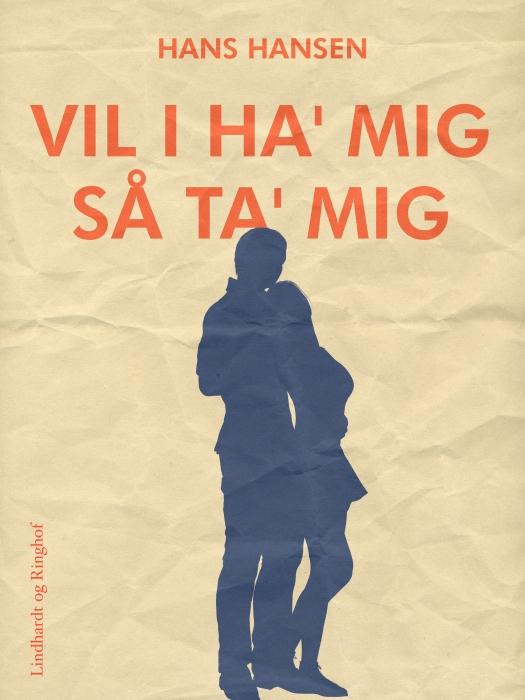 Image of   Vil I ha mig så ta mig (E-bog)