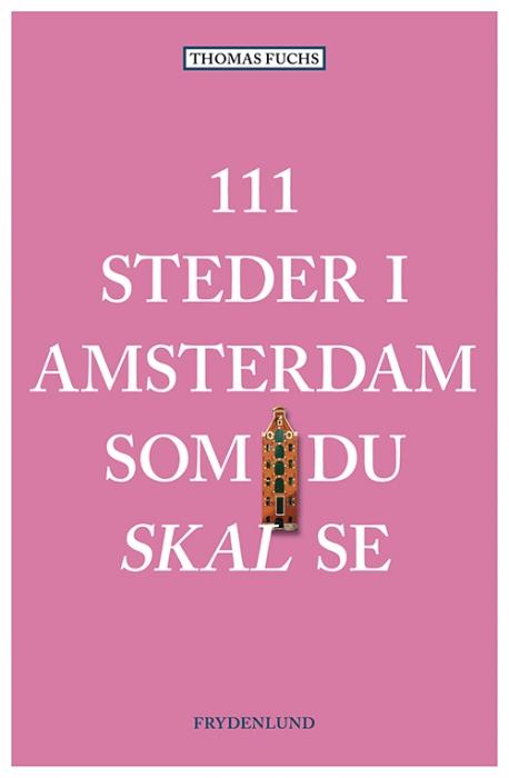 Image of   111 steder i Amsterdam som du skal se (Bog)
