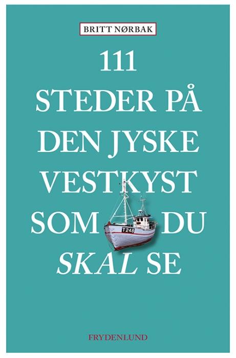 Image of   111 steder på Den jyske Vestkyst som du skal se (Bog)