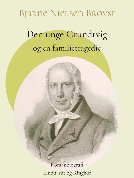 Billede af Bjarne Nielsen Brovst, Den unge Grundtvig og en familietragedie (E-bog)