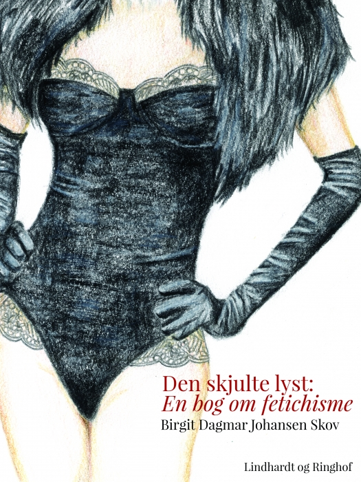 Den skjulte lyst: En bog om fetichisme (E-bog)