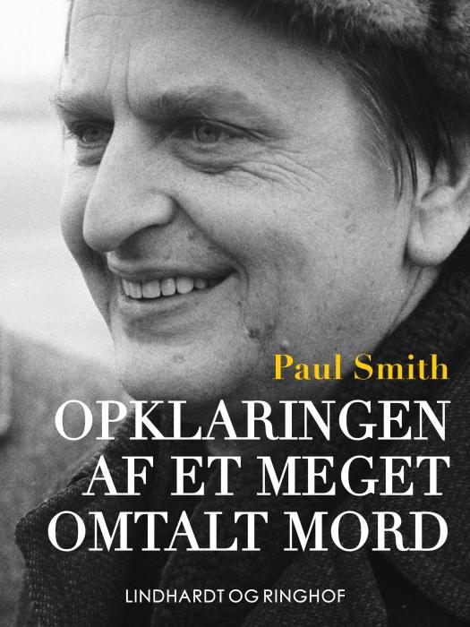 Opklaringen af et meget omtalt mord - dokumentarisk roman om drabet på Olof Palme (Lydbog)