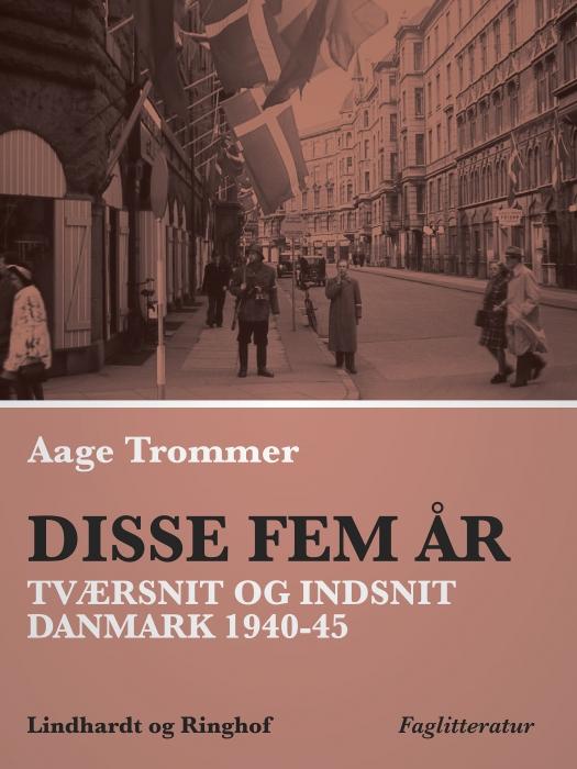 Image of Disse fem år. Tværsnit og indsnit: Danmark 1940-45 (Bog)