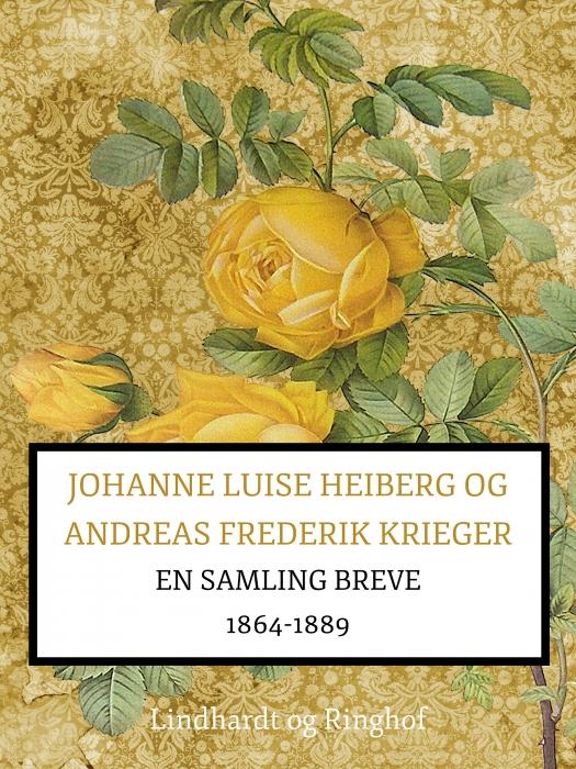 Johanne Luise Heiberg og Andreas Frederik Krieger. En samling breve 1864-1889 (bind 2) (E-bog)