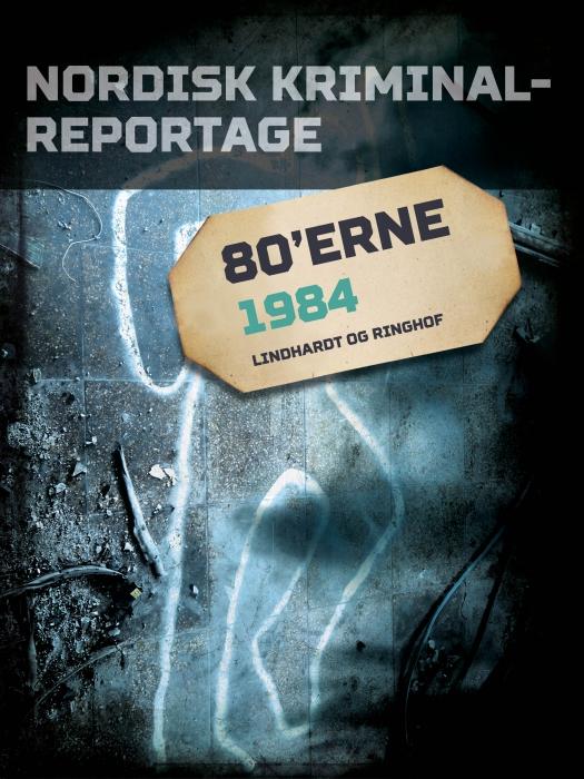 Nordisk Kriminalreportage 1984 (E-bog)
