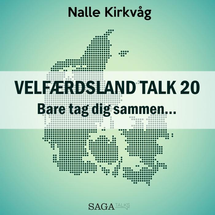 Velfærdsland TALK #20 Bare tag dig sammen… (Lydbog)