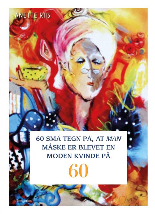 Image of 60 små tegn på, at man måske er blevet en moden kvinde på 60 (Bog)