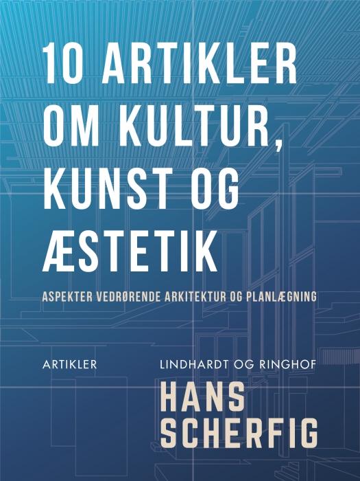 Image of   10 artikler om kultur, kunst og æstetik. Aspekter vedrørende arkitektur og planlægning (E-bog)