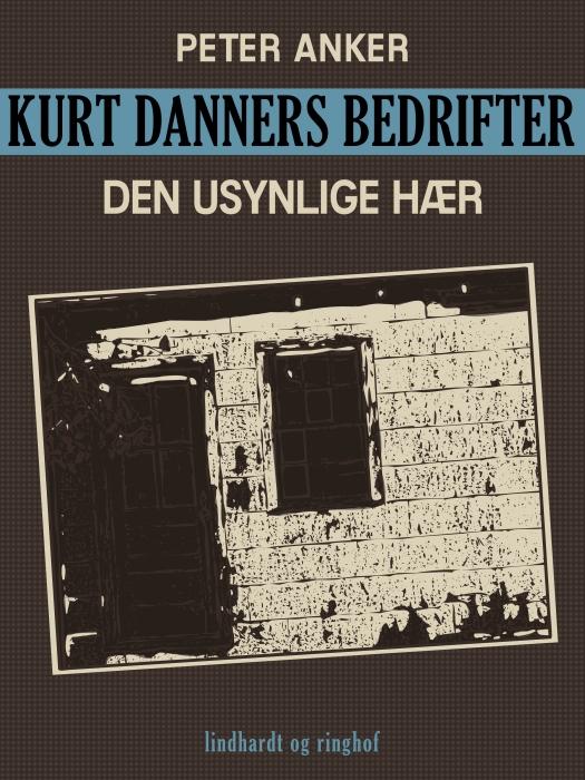 Kurt Danners bedrifter: Den usynlige hær (E-bog)