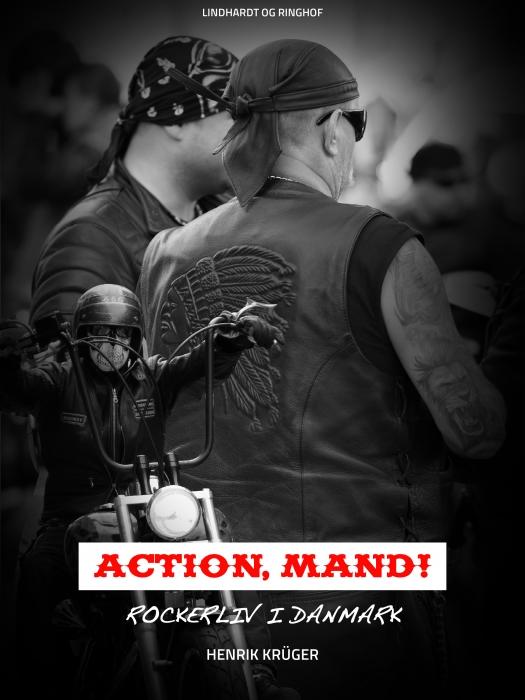 Image of   Action, Mand! Rockerliv i Danmark (Bog)