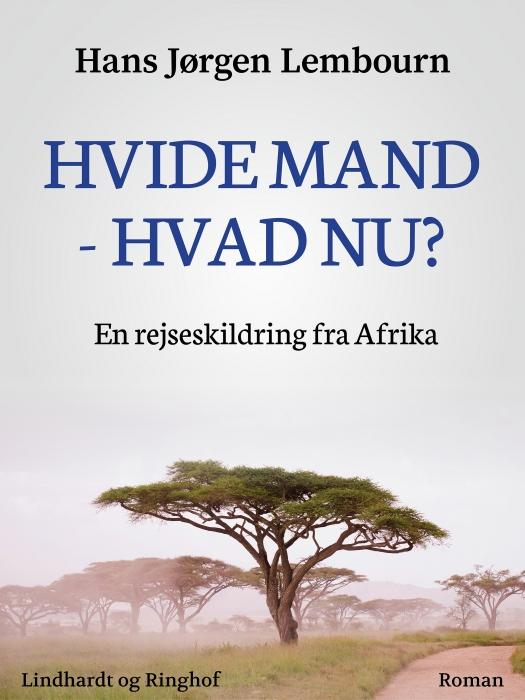 Image of   Hvide mand - hvad nu? En rejseskildring fra Afrika (Bog)