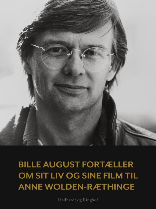 Image of Bille August fortæller om sit liv og sine film til Anne Wolden-Ræthinge (Bog)