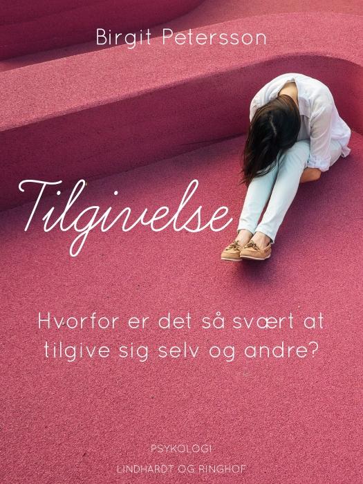 Tilgivelse. Hvorfor er det så svært at tilgive sig selv og andre (Bog)