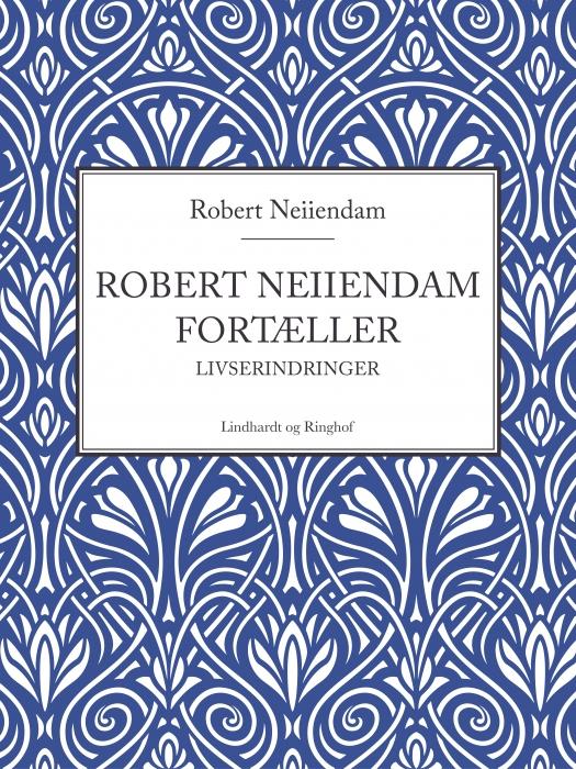 Robert Neiiendam fortæller: Livserindringer (Bog)