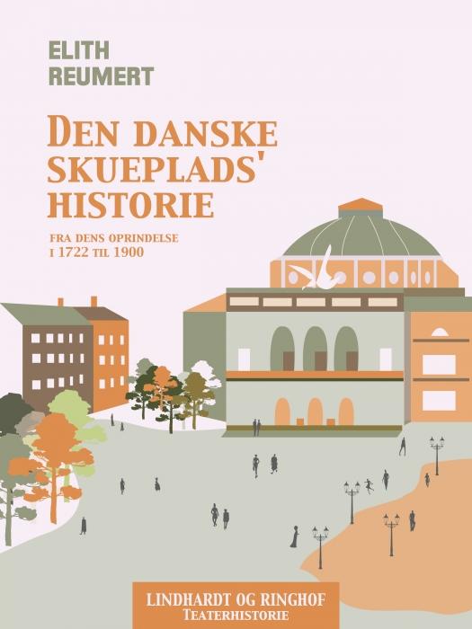 Image of   Den danske skueplads historie fra dens oprindelse i 1722 til 1900 (E-bog)