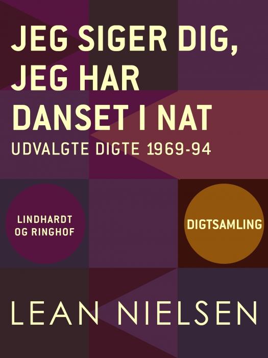 Jeg siger dig, jeg har danset i nat: udvalgte digte 1969-94 (E-bog)