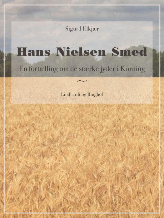 Image of   Hans Nielsen Smed: En fortælling om de stærke jyder i Korning (Bog)