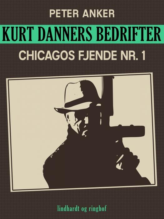 Kurt Danners bedrifter: Chicagos fjende nr. 1 (E-bog)