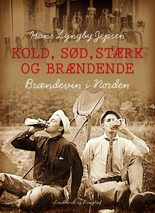Image of   Kold, sød, stærk og brændende: Brændevin i Norden (Bog)