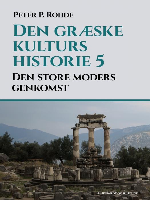 Image of   Den græske kulturs historie 5: Den store moders genkomst (E-bog)
