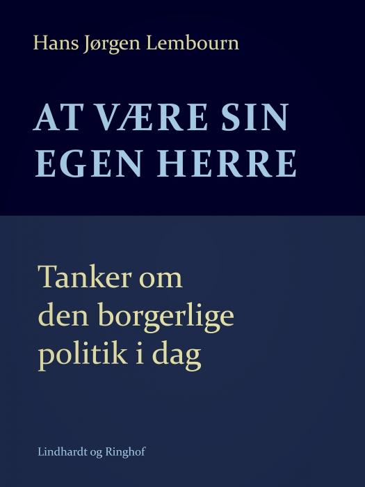 Image of   At være sin egen herre. Tanker om den borgerlige politik i dag (E-bog)