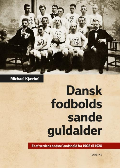 Image of   Dansk fodbolds sande guldalder (Bog)